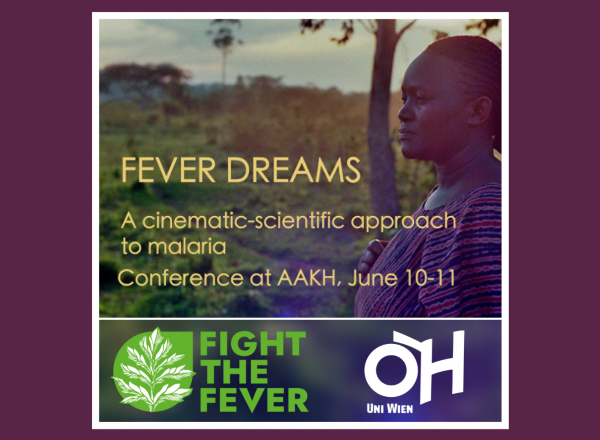 """""""Fever Dreams - A cinematic-scientific approach to malaria. Conference at Altes AKH, Uni Campus Wien, 10th & 11th June"""""""